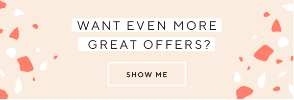 WANT MORE GREAT OFFERS?