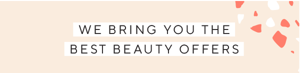 We bring you the best beauty offers