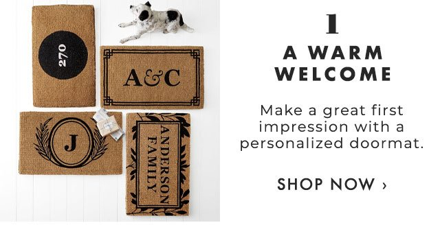 1. A WARM WELCOME - Make a great first impression with a personalized doormat. - SHOP NOW ›