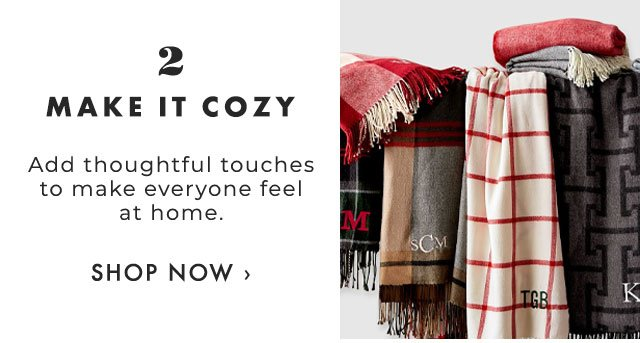 2. MAKE IT COZY - Add thoughtful touches to make everyone feel at home. - SHOP NOW ›