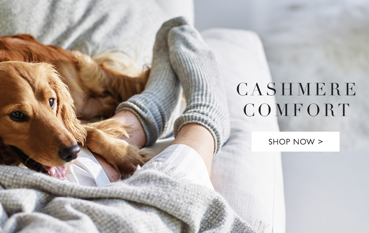 CASHMERE COMFORT | SHOP NOW >