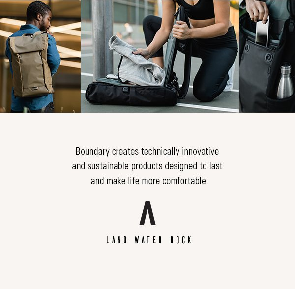 Boundary creates technically innovative  and sustainable productts designed to last  and make life more comfortable.