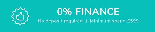 0% Finance - No deposit required   Minimum spend £599