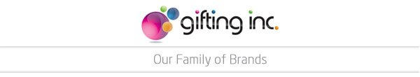 GIFTINC OUR FAMILY OF BRANDS