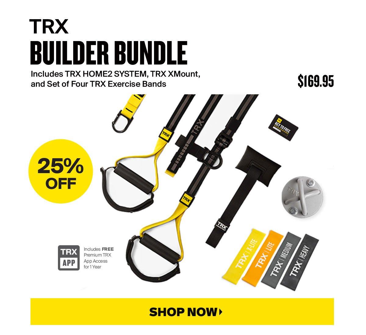 25% OFF TRX BUILDER BUNDLE | $169.95 | SHOP NOW >