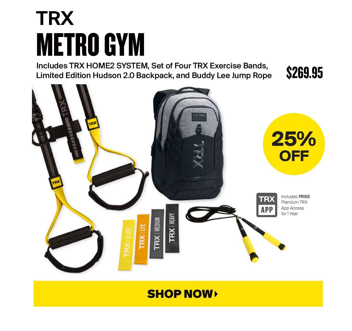 25% OFF TRX METRO GYM | $269.95 | SHOP NOW >