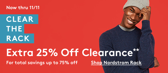 Now thru 11/11 | Clear the Rack | Extra 25% Off Clearance** | Shop Nordstrom Rack