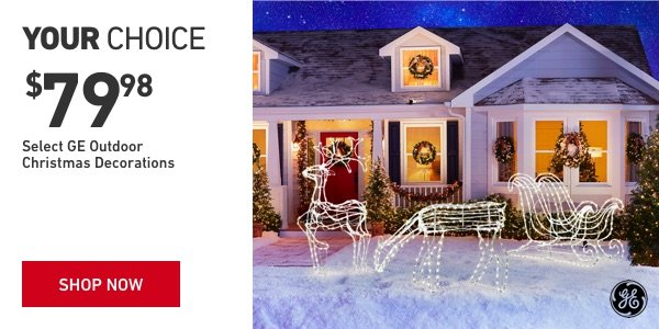 Your Choice. GE Outdoor Christmas Decorations for $79.98.