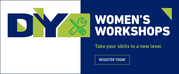 DIY Women's Workshops. Take your skills to a new level.