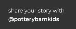 Share Your Story With @potterybarnkids