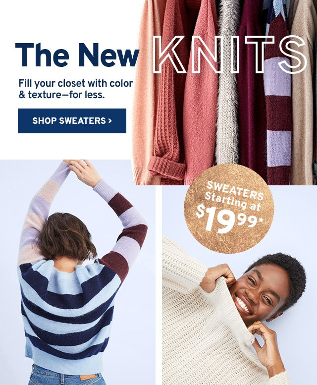 The New Knnits: Fill your closet with color & texture—for less. - Shop Sweaters (Starting at $19.99*)
