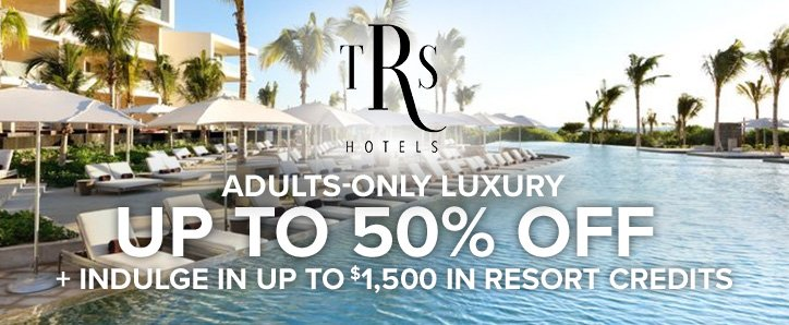 TRS Hotels Adults-Only Luxury - Up to 50% off + indulge in up to $1,500 in resort credits.