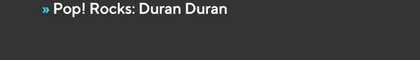 Pop! Rocks: Duran Duran
