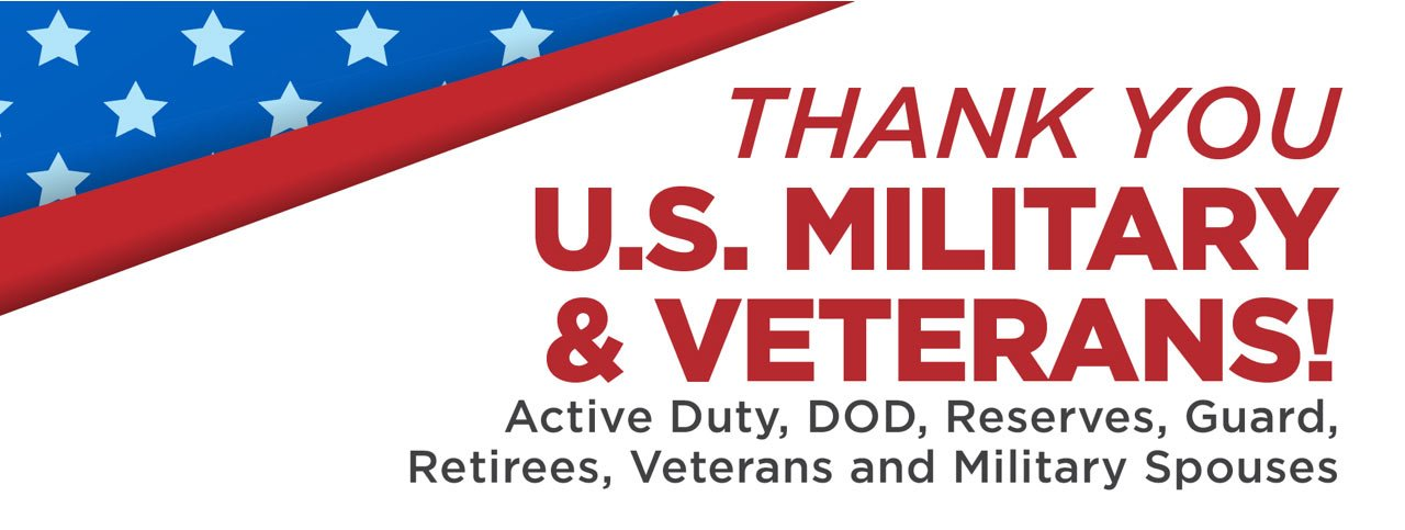 THANK YOU U.S. MILITARY & VETERANS! Active Duty, DOD, Reserves, Guard, Retirees, Veterans, and Military Spouses