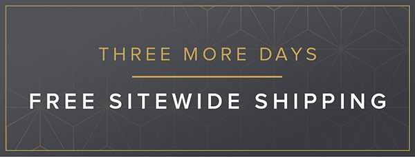 Three More Days - Free Sitewide Shipping