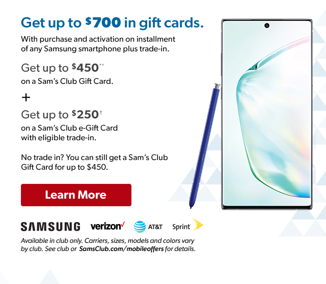 Get up to $700 in gift cards with the purchase and activation on installment of any Samsung smartphone plus trade-in. Learn More.