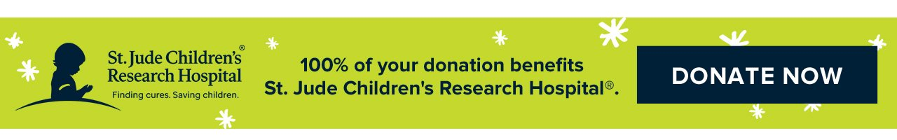 St. Jude Children's Research Hospital 100% of your donation benefits St. Jude Children's REsearch Hospital. Donate Now