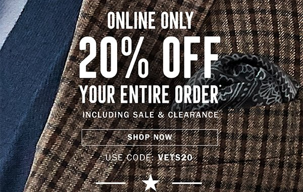 ONLINE ONLY | 20% OFF YOUR ENTIRE ORDER* | INCLUDING SALE & CLEARANCE | SHOP NOW | USE CODE: VETS20