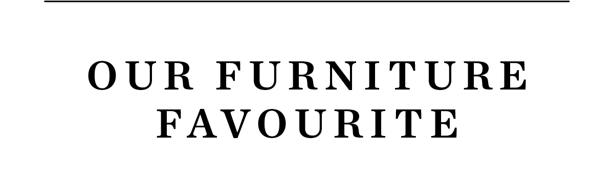 Our Favourite Furniture