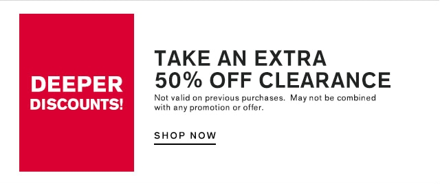 TAKE AN EXTRA 50% OFF CLEARANCE