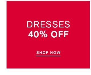 DRESSES UP TO 40% OFF