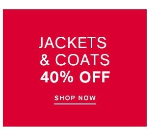 JACKETS & COATS UP TO 40% OFF