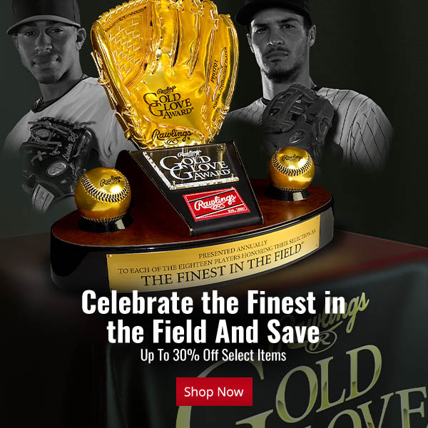 Save Up To 30% On Select items Site-Wide & Celebrate This Year's Gold Glove Winners. They Are Truly The Finest In The Field!