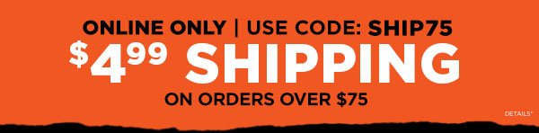 use code: SHIP75 for $4.99 shipping on orders over $75