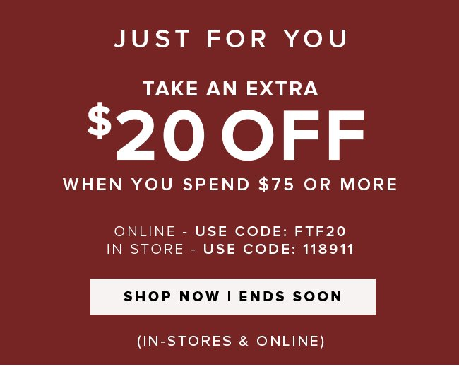JUST FOR YOU. TAKE AN EXTRA $20 OFF.