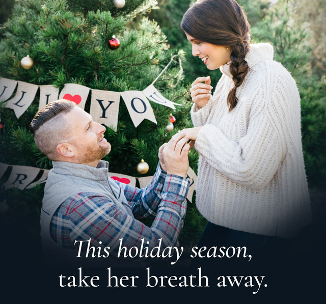 This holiday season, take her breath away.