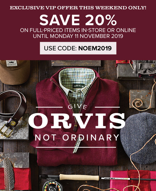 GIVE ORVIS NOT ORDINARY  EXCLUSIVE VIP OFFER THIS WEEKEND ONLY  SAVE 20% USE CODE: NOEM2019  IN-STORE OR ONLINE UNTIL MONDAY 11 NOVEMBER 2019