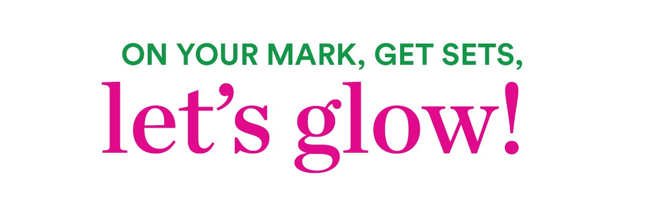 On your mark, get sets, let's glow!