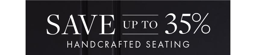 Save up to 35% on handcrafted seating