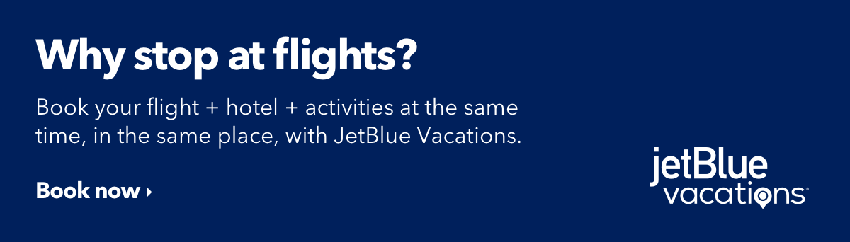 Why stop at flights? | Book your flight + hotel +activities at the same time, in the same place with JetBlue Vacations. | Book now | JetBlue Vacations