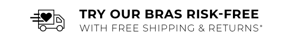 Try Our Bras Risk-Free With Free Shipping & Returns*