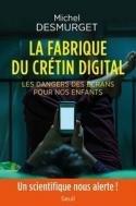 La fabrique du crétin digital de Michel Desmurget