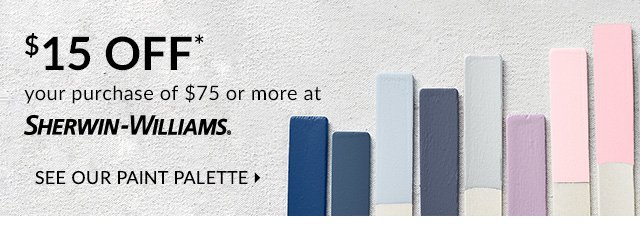$15 OFF YOUR PURCHASE OF $75 OR MORE AT SHERWIN-WILLIAMS