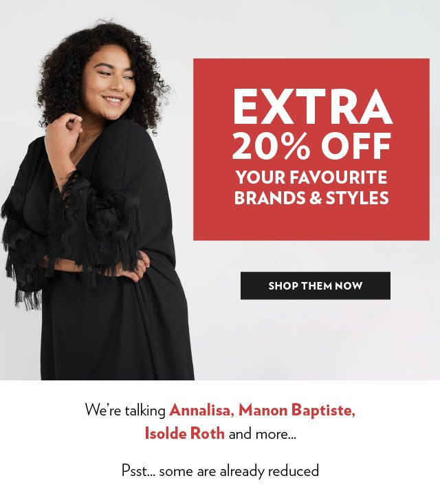 Up to 20% off on your favourite brands - Psst... some are already reduced     We're talking Annalisa, Manon Baptiste, Isolde Roth and more...
