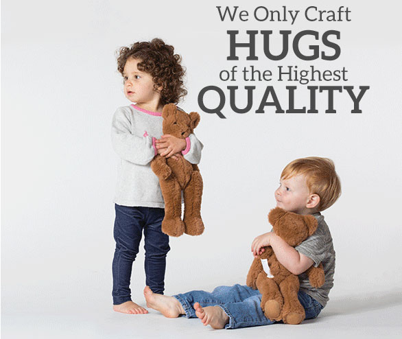 We Only Craft HUGS of the Highest QUALITY