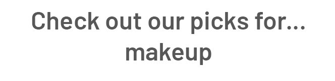 Check out our picks for makeup