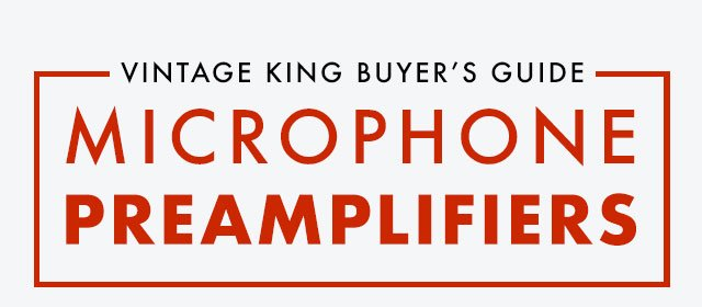 Vintage King Buyer's Guide: Microphone Preamplifiers