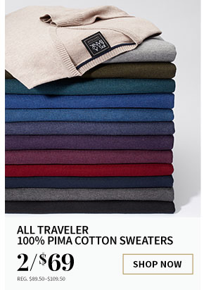 2/$69 All Traveler 100% Pima Cotton Sweaters
