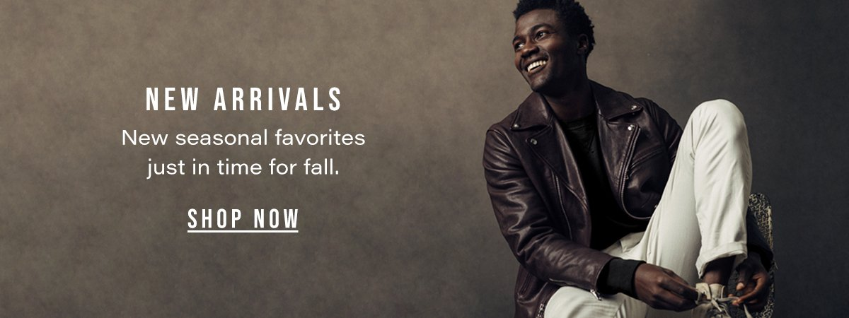 New Arrivals. New seasonal favorites just in time for fall.