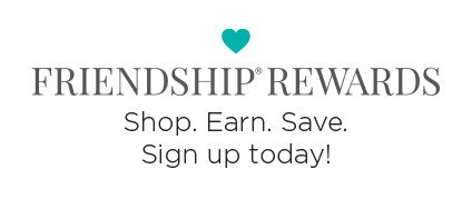 FRIENDSHIP REWARDS - Shop. Earn. Save. Sign up today!