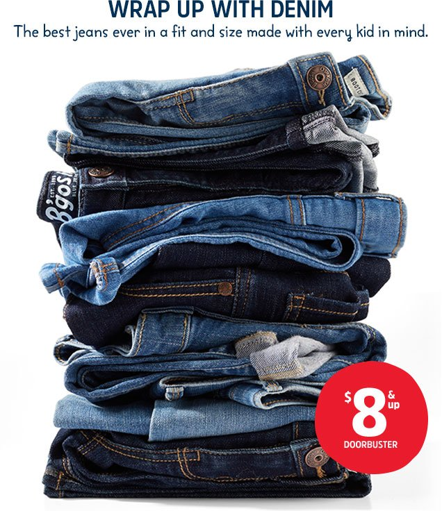 Wrap up with denim | The best jeans ever in a fit and size made with every kid in mind | $8 & up doorbuster