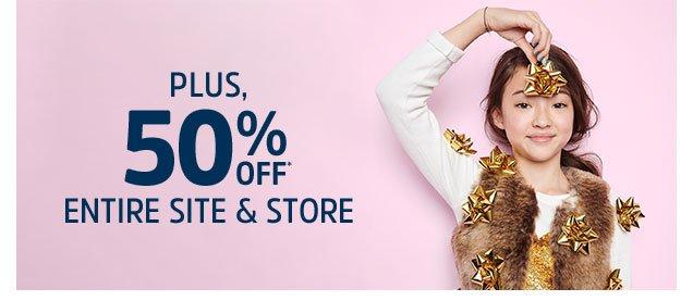 Plus, 50% off* entire site & store