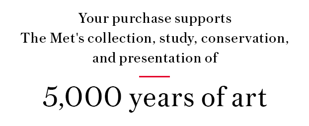 Your purchase supports The Met's collection, study, conservation, and presentation of 5,000 years of art