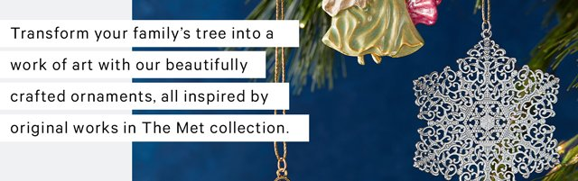 Transform your family's tree into a work of art with our beautifully crafted ornaments, all inspired by original works in The Met collection.
