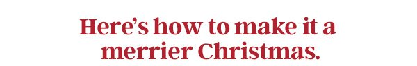 Here's how to make it a merrier Christmas.