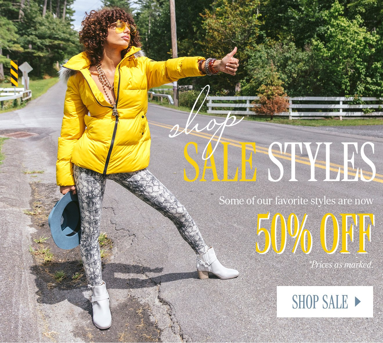 SHOP SALE STYLES. Some of our favorite styles are now 50% OFF. * Prices as marked. SHOP SALE.